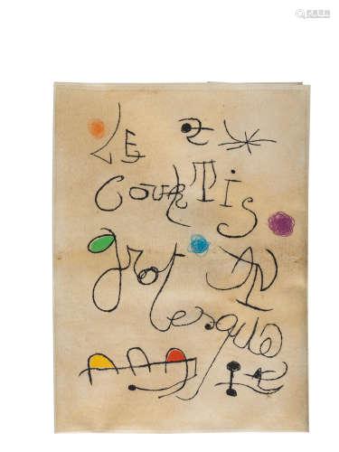Adrian de Monluc, Le Courtisan Grotesque, Iliazd, Le Degré 41, Paris, 1974 Joan Miró(Spanish, 1893-1983)